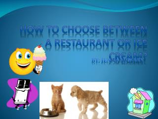 How to choose between a restaurant or ice cream?