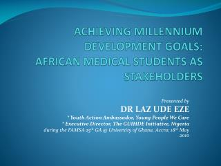 ACHIEVING MILLENNIUM DEVELOPMENT GOALS:  AFRICAN MEDICAL STUDENTS AS STAKEHOLDERS