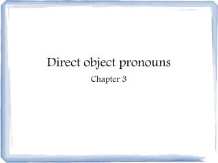 Direct object pronouns Chapter 3