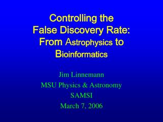 Controlling the False Discovery Rate:  From  A strophysics  to B ioinformatics