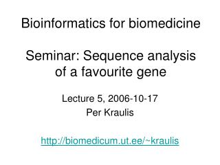 Bioinformatics for biomedicine Seminar: Sequence analysis of a favourite gene