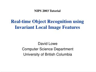 NIPS 2003 Tutorial Real-time Object Recognition using Invariant Local Image Features