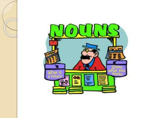 Nouns Two Types: Common and Proper