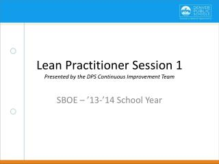 Lean Practitioner Session 1 Presented by the DPS Continuous Improvement Team