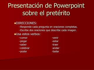 Presentaci ón de Powerpoint sobre el  pret é rito