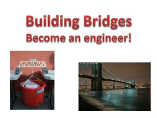 Building Bridges Become an engineer!