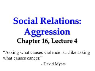 Social Relations: Aggression Chapter 16, Lecture 4
