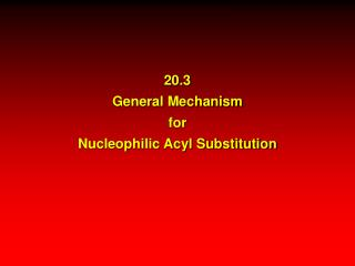 20.3 General Mechanism for Nucleophilic Acyl Substitution