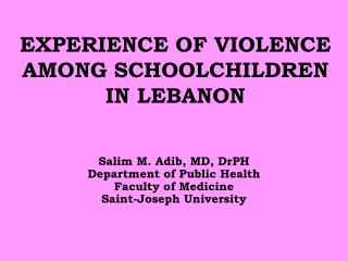 EXPERIENCE OF VIOLENCE AMONG SCHOOLCHILDREN  IN LEBANON