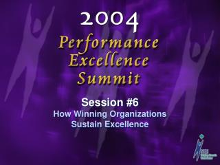 Session #6 How Winning Organizations  Sustain Excellence
