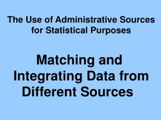 The Use of Administrative Sources for Statistical Purposes