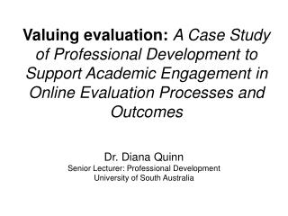 Dr. Diana Quinn Senior Lecturer: Professional Development University of South Australia