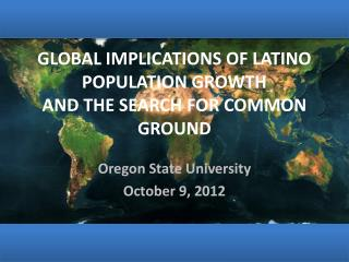 GLOBAL IMPLICATIONS OF LATINO POPULATION GROWTH AND THE SEARCH FOR COMMON GROUND