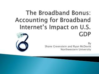 The Broadband Bonus:  Accounting for Broadband Internet's Impact on U.S. GDP