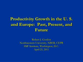 Productivity Growth in the U. S. and Europe:  Past, Present, and Future