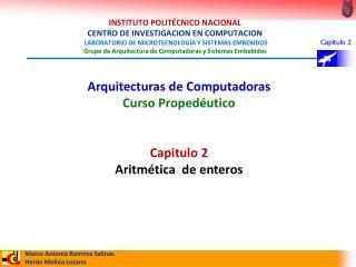 Arquitecturas de Computadoras Curso Propedéutico Capitulo 2 Aritmética  de enteros
