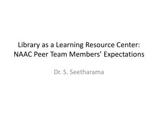Library as a Learning Resource Center: NAAC Peer Team Members' Expectations