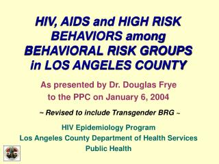 HIV, AIDS and HIGH RISK BEHAVIORS among BEHAVIORAL RISK GROUPS  in LOS ANGELES COUNTY