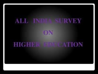 ALL   INDIA  SURVEY  ON  HIGHER  EDUCATION