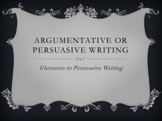 Argumentative or Persuasive Writing