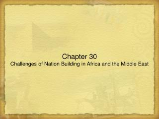 Chapter 30 Challenges of Nation Building in Africa and the Middle East