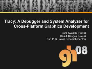 Tracy: A Debugger and System Analyzer for  Cross-Platform Graphics Development