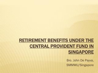 Retirement Benefits under  the Central Provident Fund  in Singapore