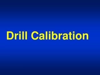 Drill Calibration