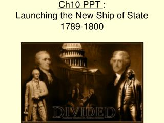 Ch10 PPT  : Launching the New Ship of State  1789-1800