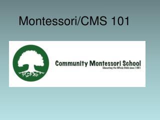 Montessori/CMS 101