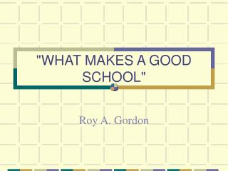 """WHAT MAKES A GOOD SCHOOL"""