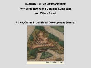 NATIONAL HUMANITIES CENTER Why Some New World Colonies Succeeded and Others Failed