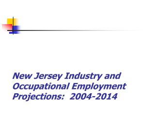 New Jersey Industry and  Occupational Employment Projections:  2004-2014