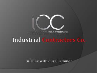Industrial  Contractors Co. In  Tune with our Customer