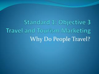 Standard 1: Objective 3  Travel and Tourism Marketing