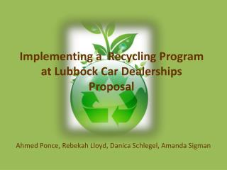 Implementing a  Recycling Program at Lubbock Car  D ealerships  P roposal
