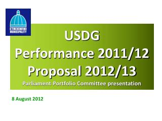 USDG  Performance 2011/12  Proposal 2012/13 Parliament Portfolio Committee presentation