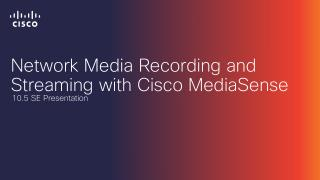 Network Media Recording and Streaming with Cisco MediaSense