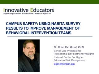 Dr. Brian Van Brunt,  Ed.D . Senior Vice President for Professional Development Programs