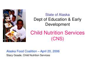 State of Alaska Dept of Education & Early Development Child Nutrition Services  (CNS)