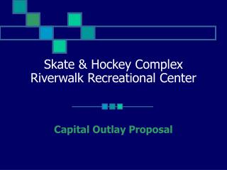 Skate & Hockey Complex Riverwalk Recreational Center