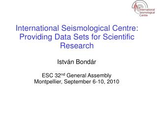 International Seismological Centre: Providing Data Sets for Scientific Research