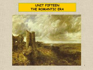 UNIT FIFTEEN THE ROMANTIC ERA