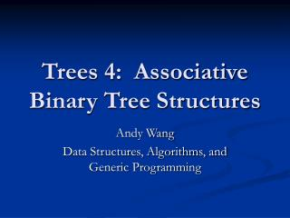 Trees 4:  Associative  Binary Tree Structures