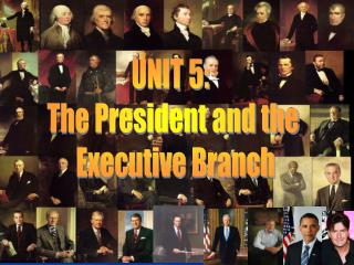 UNIT 5:  The President and the  Executive Branch