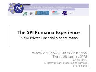 The SPI Romania Experience Public-Private Financial Modernization