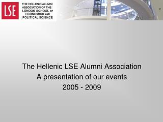 The Hellenic LSE Alumni Association A presentation of our events  2005 - 2009