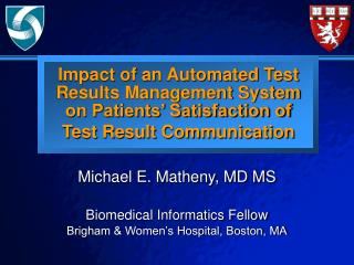 Michael E. Matheny, MD MS Biomedical Informatics Fellow Brigham & Women's Hospital, Boston, MA