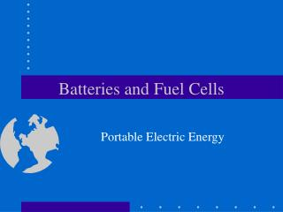 Batteries and Fuel Cells Portable Electric Energy