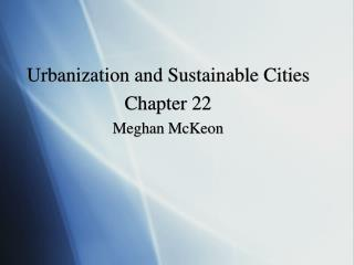 Urbanization and Sustainable Cities Chapter 22 Meghan McKeon